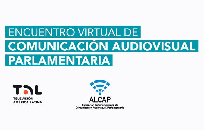 Encuentro Virtual de Comunicación Audiovisual Parlamentaria